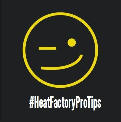 heat factory pro tips